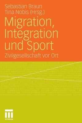 Migration, Integration Und Sport: Zivilgesellschaft VOR Ort (Paperback)