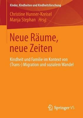 Neue R�ume, Neue Zeiten: Kindheit Und Familie Im Kontext Von (Trans-) Migration Und Sozialem Wandel - Kinder, Kindheiten, Kindheitsforschung 4 (Paperback)