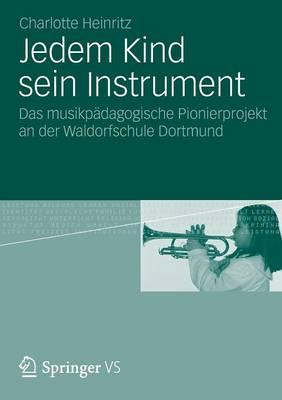 Jedem Kind Sein Instrument: Das Musikp�dagogische Pionierprojekt an Der Waldorfschule Dortmund (Paperback)