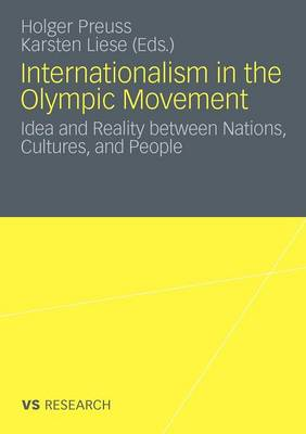 Internationalism in the Olympic Movement 2011: Idea and Reality Between Nations, Cultures, and People (Paperback)