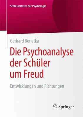 Die Psychoanalyse Der Schuler Um Freud: Entwicklungen Und Richtungen - Schl Sseltexte Der Psychologie (Paperback)