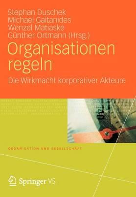 Organisationen Regeln: Die Wirkmacht Korporativer Akteure - Organisation Und Gesellschaft (Paperback)