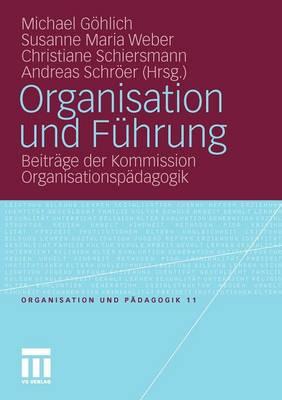 Organisation Und F�hrung: Beitr�ge Der Kommission Organisationsp�dagogik - Organisation Und P Dagogik 11 (Paperback)