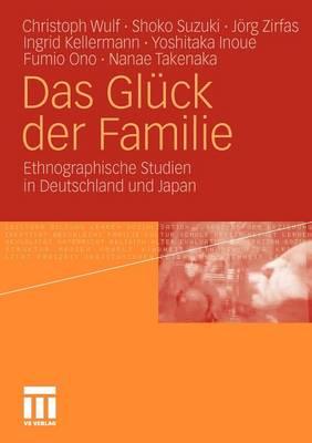Das Gl�ck Der Familie: Ethnographische Studien in Deutschland Und Japan (Paperback)