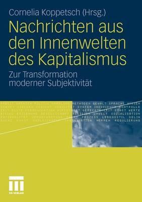 Nachrichten Aus Den Innenwelten Des Kapitalismus: Zur Transformation Moderner Subjektivit�t (Paperback)