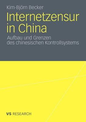 Internetzensur in China: Aufbau Und Grenzen Des Chinesischen Kontrollsystems (Paperback)