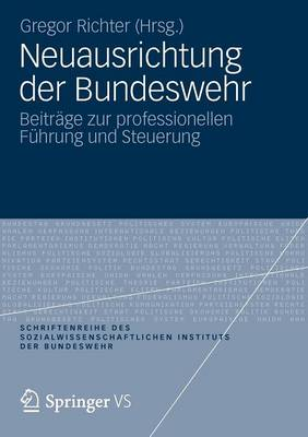 Neuausrichtung Der Bundeswehr: Beitr�ge Zur Professionellen F�hrung Und Steuerung - Schriftenreihe Des Sozialwissenschaftlichen Instituts Der Bu 12 (Paperback)