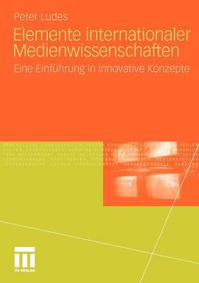 Elemente Internationaler Medienwissenschaften: Eine Einfuhrung in Innovative Konzepte