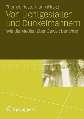 Von Lichtgestalten Und Dunkelm�nnern: Wie Die Medien �ber Gewalt Berichten (Paperback)