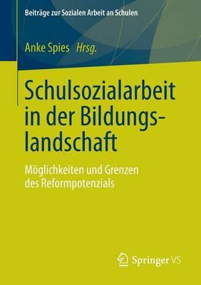 Schulsozialarbeit in Der Bildungslandschaft: M�glichkeiten Und Grenzen Des Reformpotenzials - Beitr GE Zur Sozialen Arbeit An Schulen 2 (Paperback)