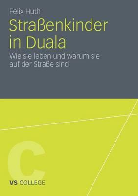 Stra�enkinder in Duala: Wie Sie Leben Und Warum Sie Auf Der Stra�e Sind - Vs College (Paperback)