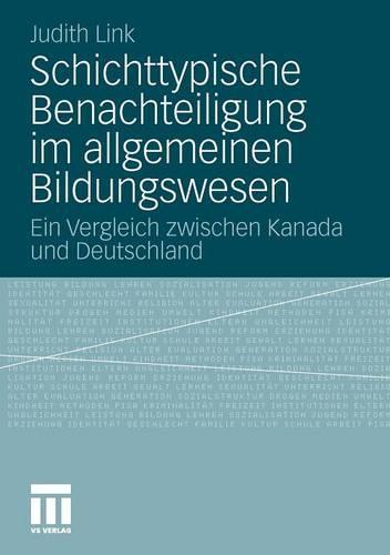 Schichttypische Benachteiligung Im Allgemeinen Bildungswesen: Ein Vergleich Zwischen Kanada Und Deutschland (Paperback)