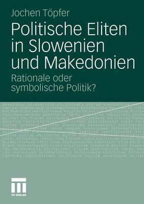 Politische Eliten in Slowenien Und Makedonien: Rationale Oder Symbolische Politik? (Paperback)