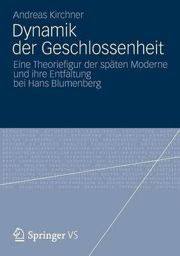 Dynamik Der Geschlossenheit: Eine Theoriefigur Der Sp�ten Moderne Und Ihre Entfaltung Bei Hans Blumenberg (Paperback)