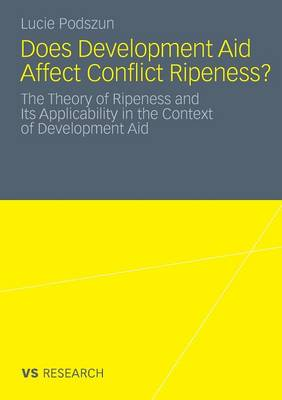 Does Development Aid Affect Conflict Ripeness? 2011: The Theory of Ripeness and its Applicability in the Context of Development Aid (Paperback)