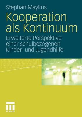 Kooperation ALS Kontinuum: Erweiterte Perspektive Einer Schulbezogenen Kinder- Und Jugendhilfe (Paperback)
