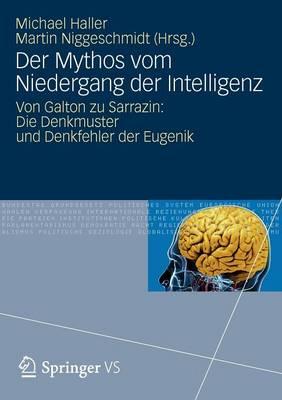 Der Mythos Vom Niedergang Der Intelligenz: Von Galton Zu Sarrazin: Die Denkmuster Und Denkfehler Der Eugenik (Paperback)