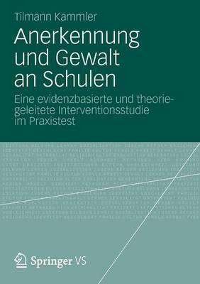 Anerkennung Und Gewalt an Schulen: Eine Evidenzbasierte Und Theoriegeleitete Interventionsstudie Im Praxistest (Paperback)
