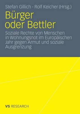 B rger Oder Bettler: Soziale Rechte Von Menschen in Wohnungsnot Im Europ ischen Jahr Gegen Armut Und Soziale Ausgrenzung (Paperback)