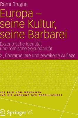Europa - Seine Kultur, Seine Barbarei: Exzentrische Identit t Und R mische Sekundarit t - Bild Vom Menschen Und die Ordnung der Gesellschaft (Hardback)