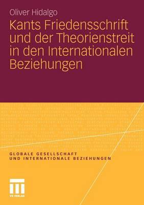 Kants Friedensschrift Und Der Theorienstreit in Den Internationalen Beziehungen - Globale Gesellschaft Und Internationale Beziehungen (Paperback)