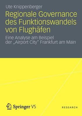 """Regionale Governance Des Funktionswandels Von Flugh fen: Eine Analyse Am Beispiel Der """"airport City"""" Frankfurt Am Main (Paperback)"""
