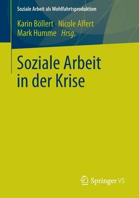 Soziale Arbeit in Der Krise - Soziale Arbeit ALS Wohlfahrtsproduktion 1 (Paperback)
