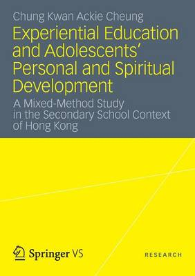 Experiential Education and Adolescents' Personal and Spiritual Development 2012: A Mixed-Method Study in the Secondary School Context of Hong Kong (Paperback)