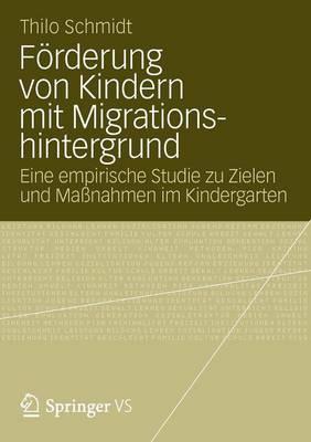 F rderung Von Kindern Mit Migrationshintergrund: Eine Empirische Studie Zu Zielen Und Ma nahmen Im Kindergarten (Paperback)