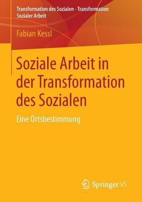 Soziale Arbeit in Der Transformation Des Sozialen: Eine Ortsbestimmung - Transformation Des Sozialen - Transformation Sozialer Arbeit 1 (Paperback)