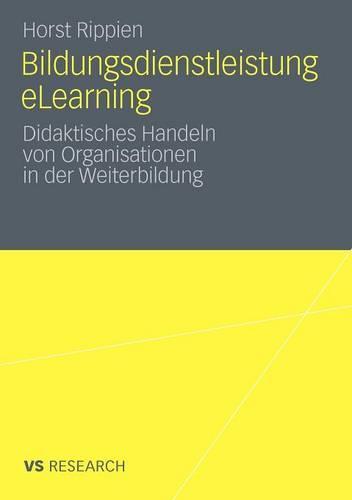 Bildungsdienstleistung Elearning: Didaktisches Handeln Von Organisationen in Der Weiterbildung (Paperback)