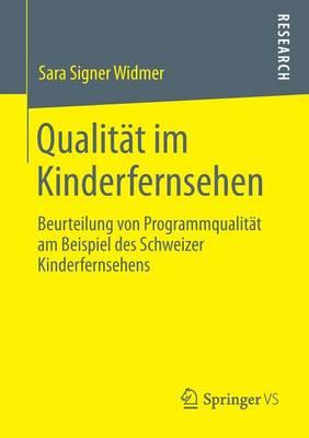 Qualit�t Im Kinderfernsehen: Beurteilung Von Programmqualit�t Am Beispiel Des Schweizer Kinderfernsehens (Paperback)