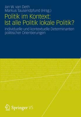 Politik Im Kontext: Ist Alle Politik Lokale Politik?: Individuelle Und Kontextuelle Determinanten Politischer Orientierungen (Paperback)