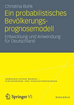 Ein Probabilistisches Bevolkerungsprognosemodell: Entwicklung Und Anwendung Fur Deutschland - Demografischer Wandel - Hintergr Nde Und Herausforderungen 1 (Paperback)