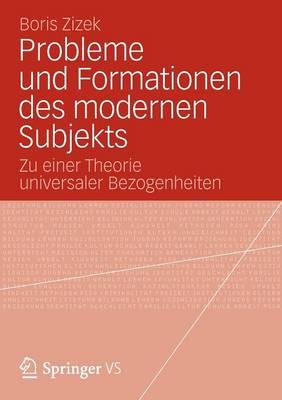 Probleme Und Formationen Des Modernen Subjekts: Zu Einer Theorie Universaler Bezogenheiten (Paperback)