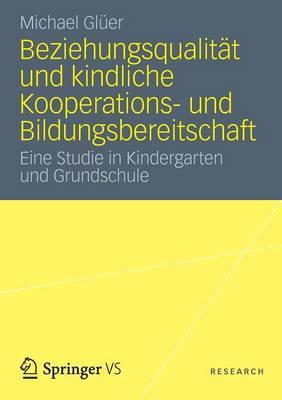 Beziehungsqualit�t Und Kindliche Kooperations- Und Bildungsbereitschaft: Eine Studie in Kindergarten Und Grundschule (Paperback)