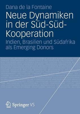 Neue Dynamiken in Der S d-S d-Kooperation: Indien, Brasilien Und S dafrika ALS Emerging Donors (Paperback)