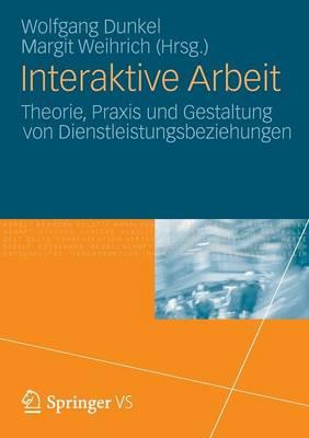 Interaktive Arbeit: Theorie, Praxis Und Gestaltung Von Dienstleistungsbeziehungen (Paperback)