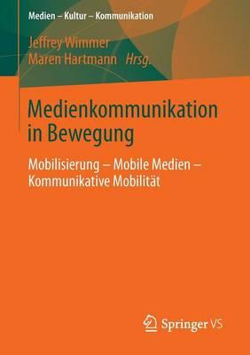 Medienkommunikation in Bewegung: Mobilisierung - Mobile Medien - Kommunikative Mobilit t - Medien - Kultur - Kommunikation (Paperback)