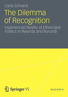 The Dilemma of Recognition: Experienced Reality of Ethnicised Politics in Rwanda and Burundi (Paperback)