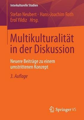 Multikulturalit t in Der Diskussion: Neuere Beitr ge Zu Einem Umstrittenen Konzept - Interkulturelle Studien (Paperback)