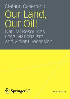 Our Land, Our Oil!: Natural Resources, Local Nationalism, and Violent Secession (Paperback)