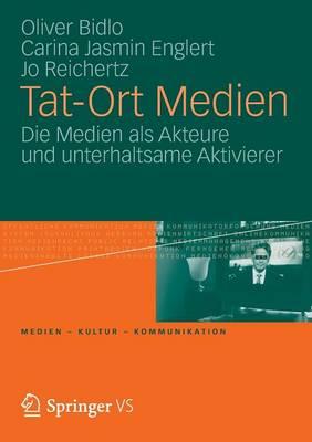 Tat-Ort Medien: Die Medien ALS Akteure Und Unterhaltsame Aktivierer - Medien - Kultur - Kommunikation (Paperback)