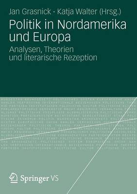 Politik in Nordamerika Und Europa: Analysen, Theorien Und Literarische Rezeption (Paperback)