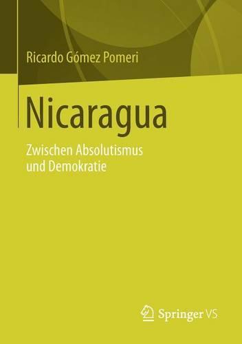 Nicaragua: Zwischen Absolutismus Und Demokratie (Paperback)