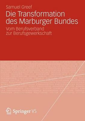 Die Transformation Des Marburger Bundes: Vom Berufsverband Zur Berufsgewerkschaft (Paperback)