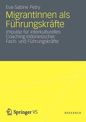 Migrantinnen ALS F hrungskr fte: Impulse F r Interkulturelles Coaching Indonesischer Fach- Und F hrungskr fte (Paperback)