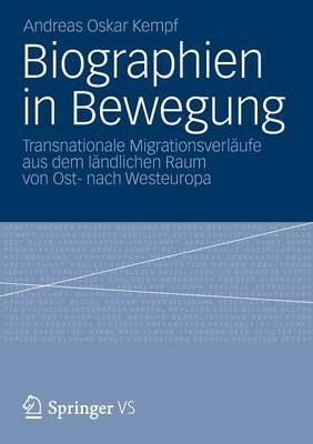 Biographien in Bewegung: Transnationale Migrationsverl ufe Aus Dem L ndlichen Raum Von Ost- Nach Westeuropa (Paperback)