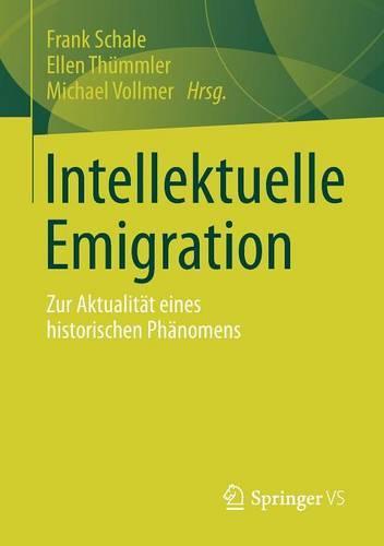 Intellektuelle Emigration: Zur Aktualit�t Eines Historischen PH�nomens (Paperback)