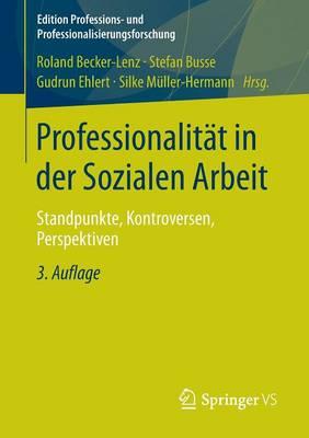 Professionalit�t in Der Sozialen Arbeit: Standpunkte, Kontroversen, Perspektiven - Edition Professions- Und Professionalisierungsforschung 2 (Paperback)